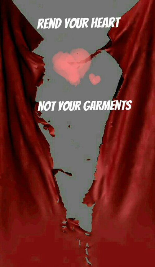 Rend your Heart and not your Garments